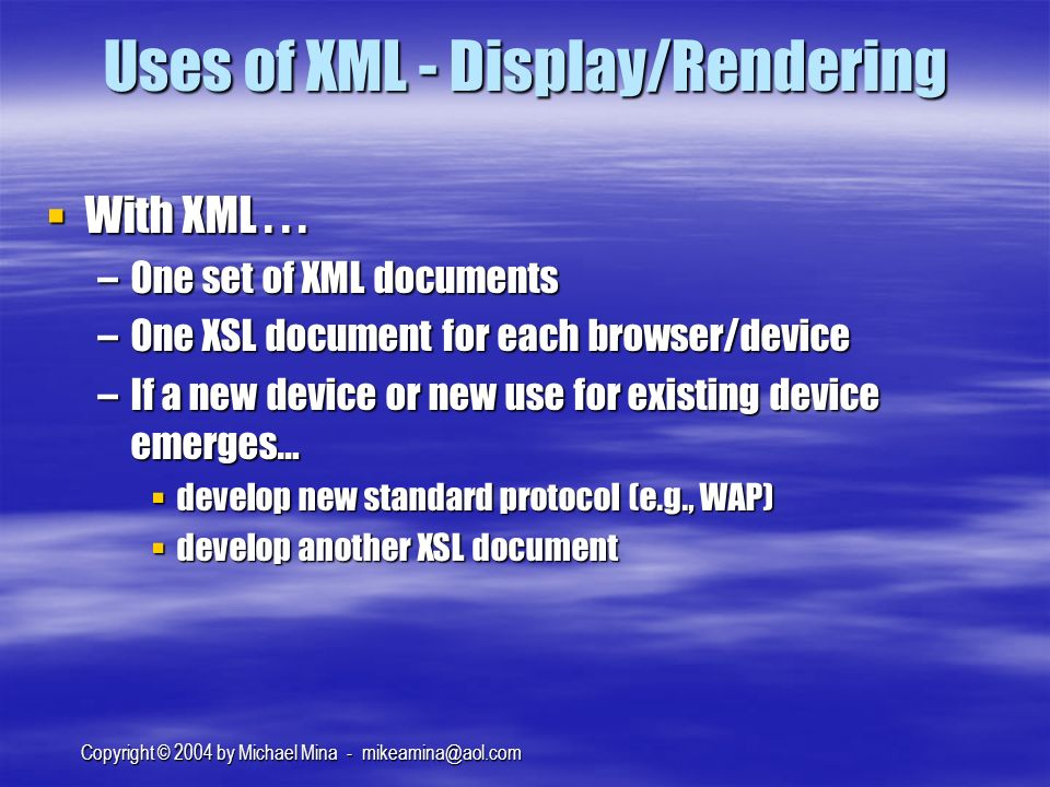 Copyright © 2004 by Michael Mina - Uses of XML - Display/Rendering With XML...