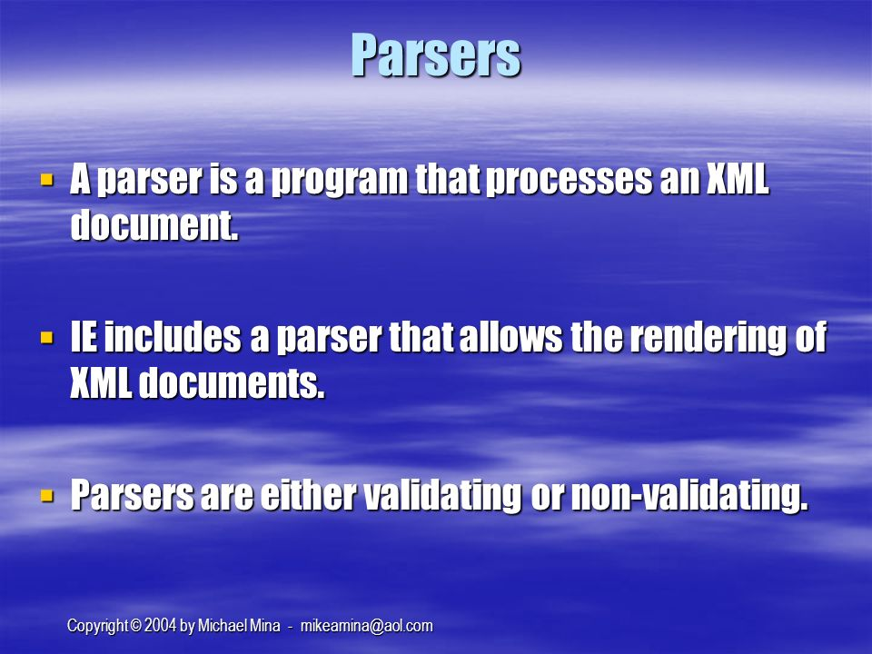 Copyright © 2004 by Michael Mina - Parsers A parser is a program that processes an XML document.
