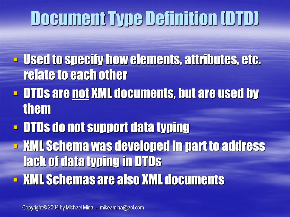 Copyright © 2004 by Michael Mina - Document Type Definition (DTD) Used to specify how elements, attributes, etc.