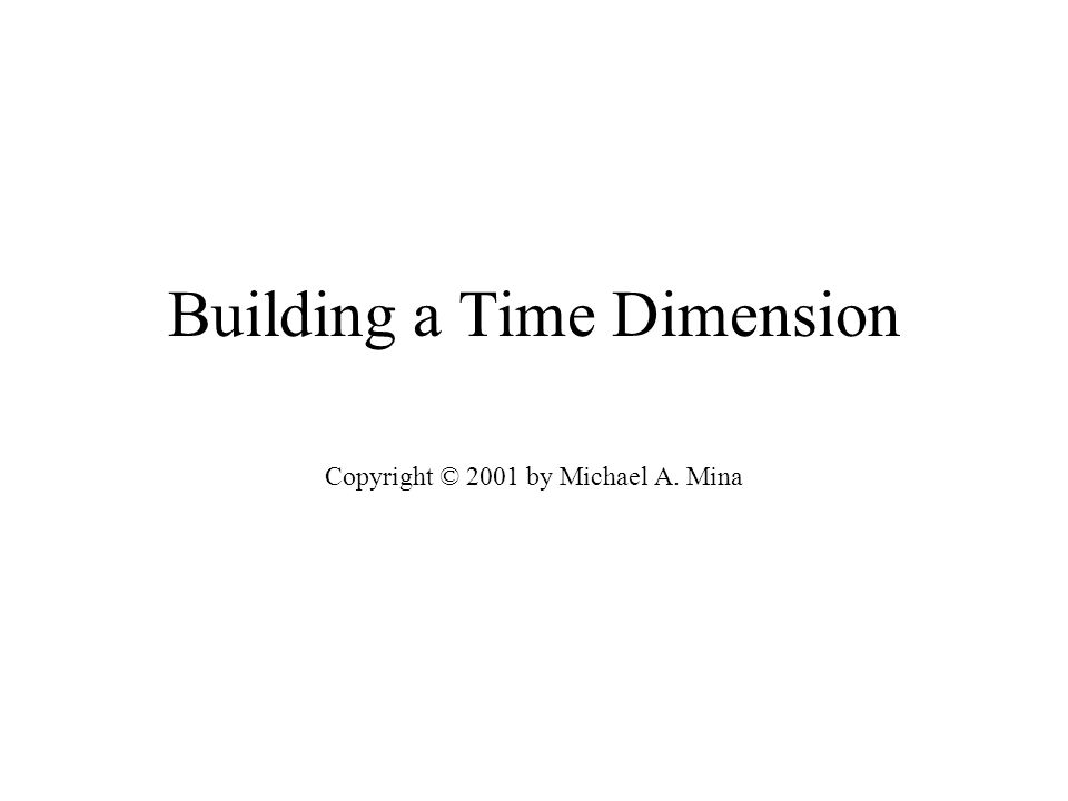 Building a Time Dimension Copyright © 2001 by Michael A. Mina