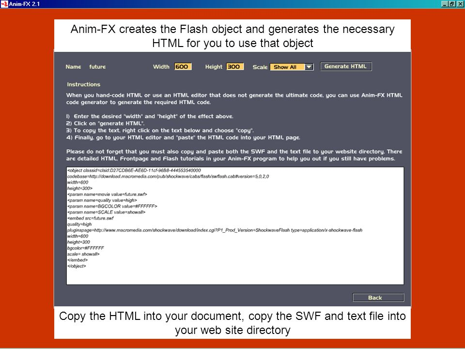 Copyright © 2005 Michael Mina7 Copy the HTML into your document, copy the SWF and text file into your web site directory Anim-FX creates the Flash object and generates the necessary HTML for you to use that object