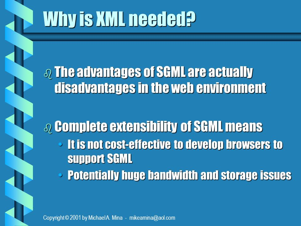 Copyright © 2001 by Michael A. Mina - mikeamina@aol.com Why is XML needed.