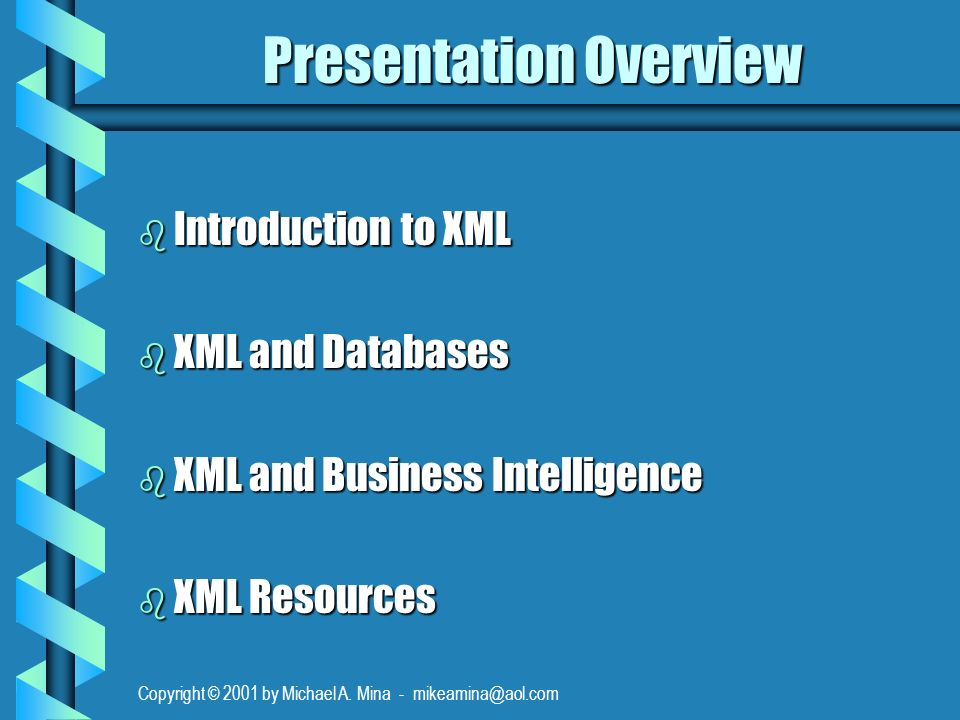 Copyright © 2001 by Michael A.Mina - mikeamina@aol.com What is XML.