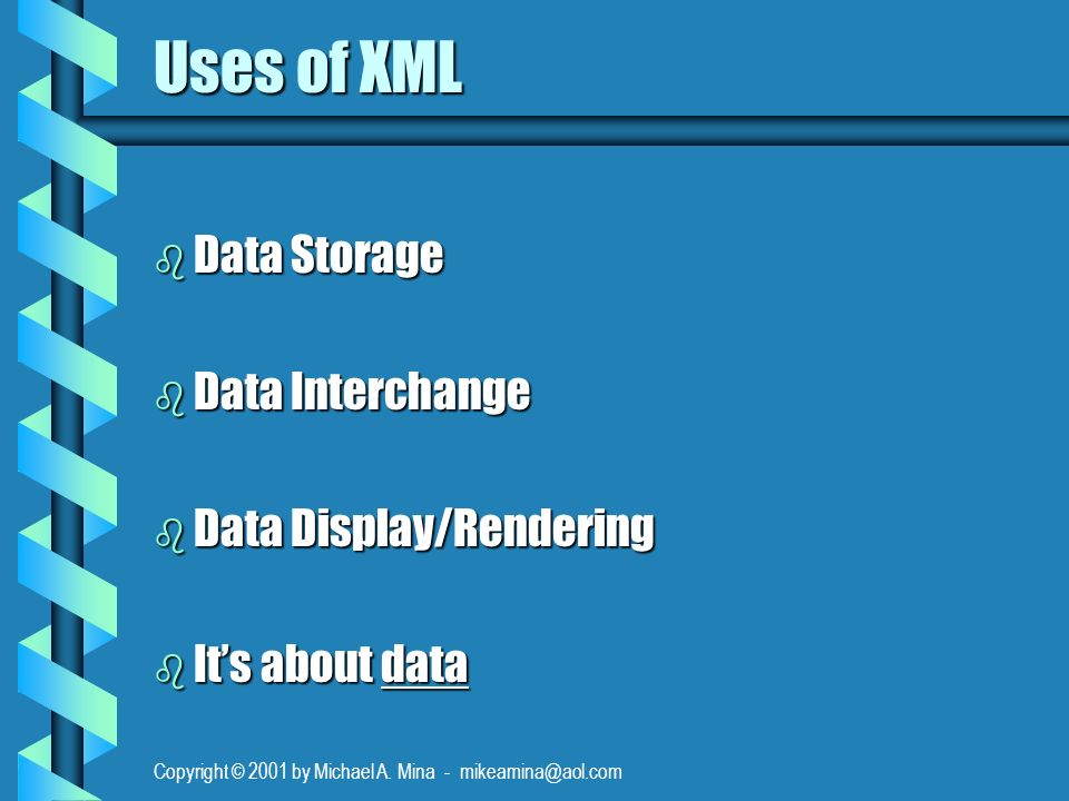Copyright © 2001 by Michael A.Mina - mikeamina@aol.com Why is XML needed.