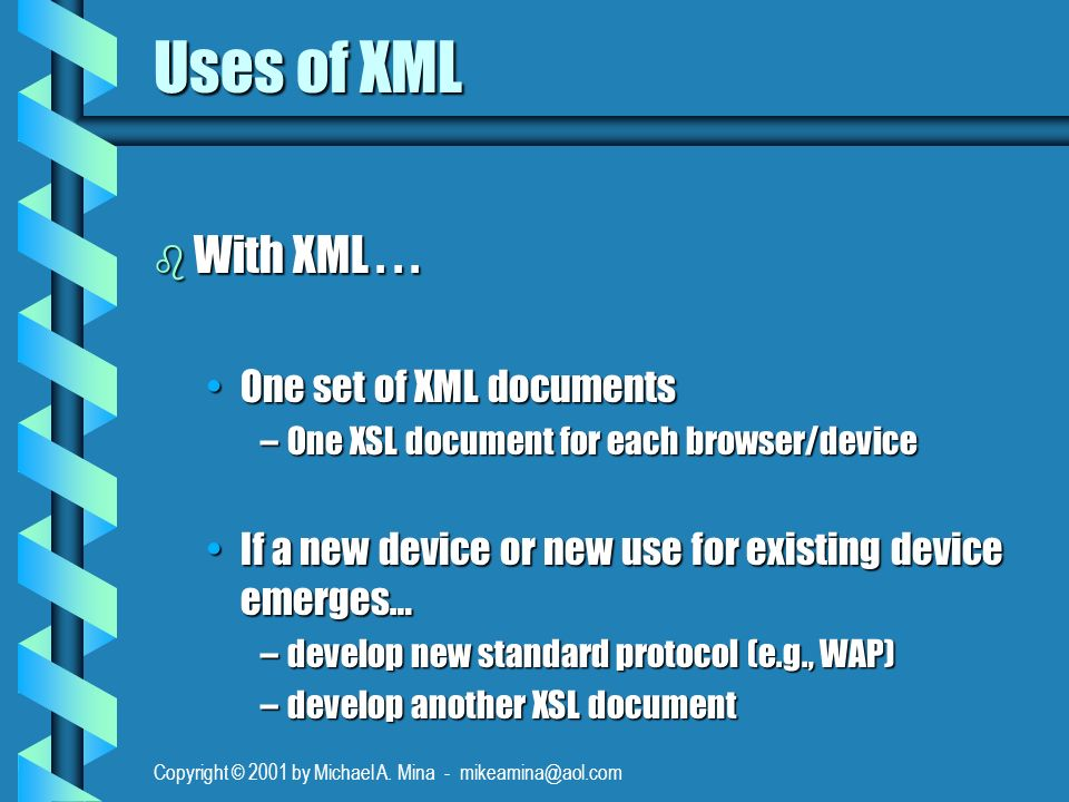 Copyright © 2001 by Michael A. Mina - mikeamina@aol.com Uses of XML b With XML...