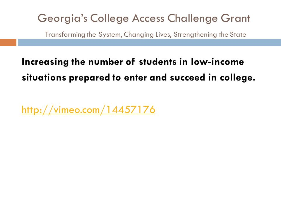 Georgias College Access Challenge Grant Transforming the System, Changing Lives, Strengthening the State Increasing the number of students in low-inco