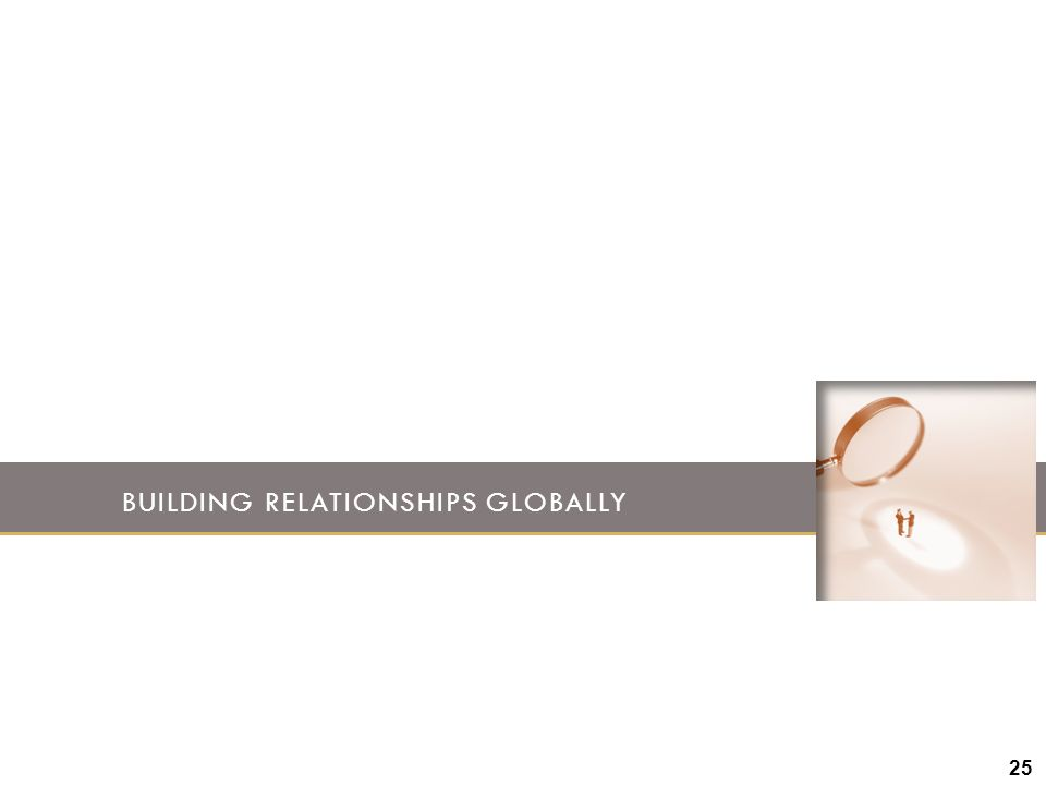 BUILDING RELATIONSHIPS GLOBALLY 25