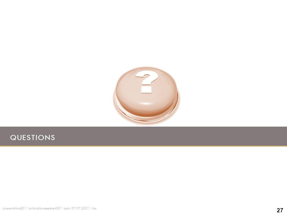 QUESTIONS 27 /presentations2011/articulationassessment2011.pptx/07/07/20011/rbs