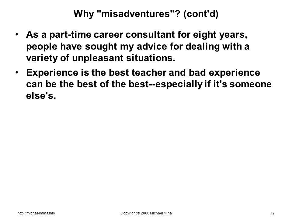 http://michaelmina.infoCopyright © 2006 Michael Mina12 Why misadventures .