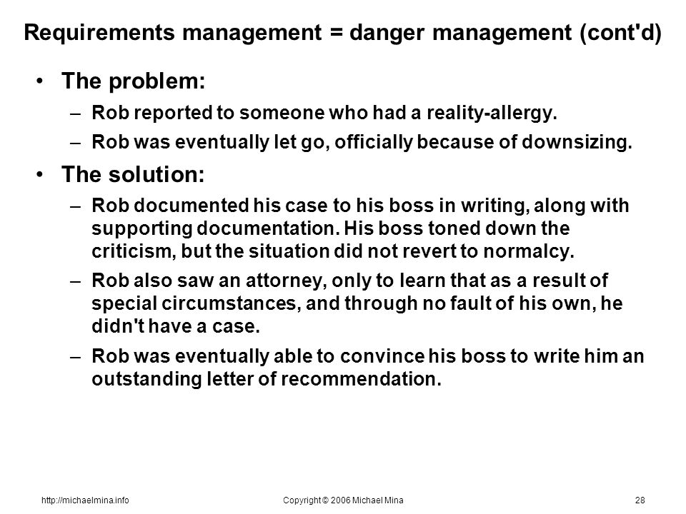 http://michaelmina.infoCopyright © 2006 Michael Mina28 Requirements management = danger management (cont'd) The problem: –Rob reported to someone who