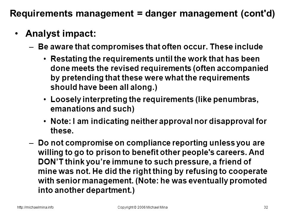 http://michaelmina.infoCopyright © 2006 Michael Mina32 Requirements management = danger management (cont'd) Analyst impact: –Be aware that compromises