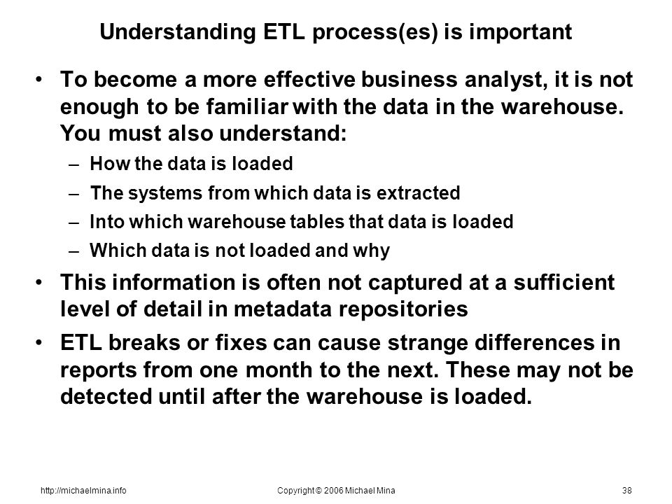http://michaelmina.infoCopyright © 2006 Michael Mina38 Understanding ETL process(es) is important To become a more effective business analyst, it is n