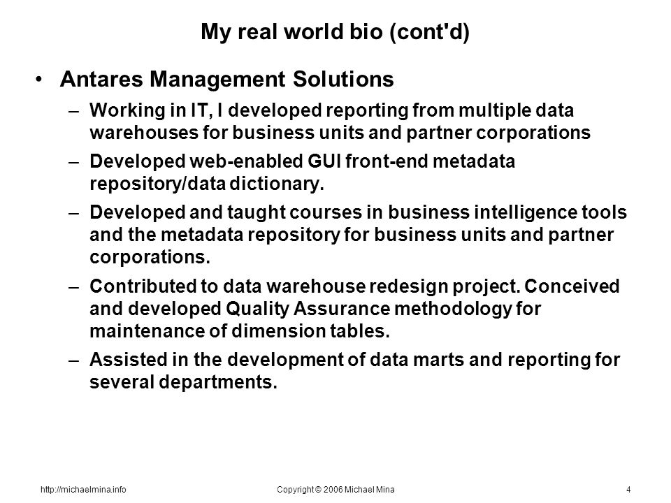 http://michaelmina.infoCopyright © 2006 Michael Mina4 My real world bio (cont'd) Antares Management Solutions –Working in IT, I developed reporting fr