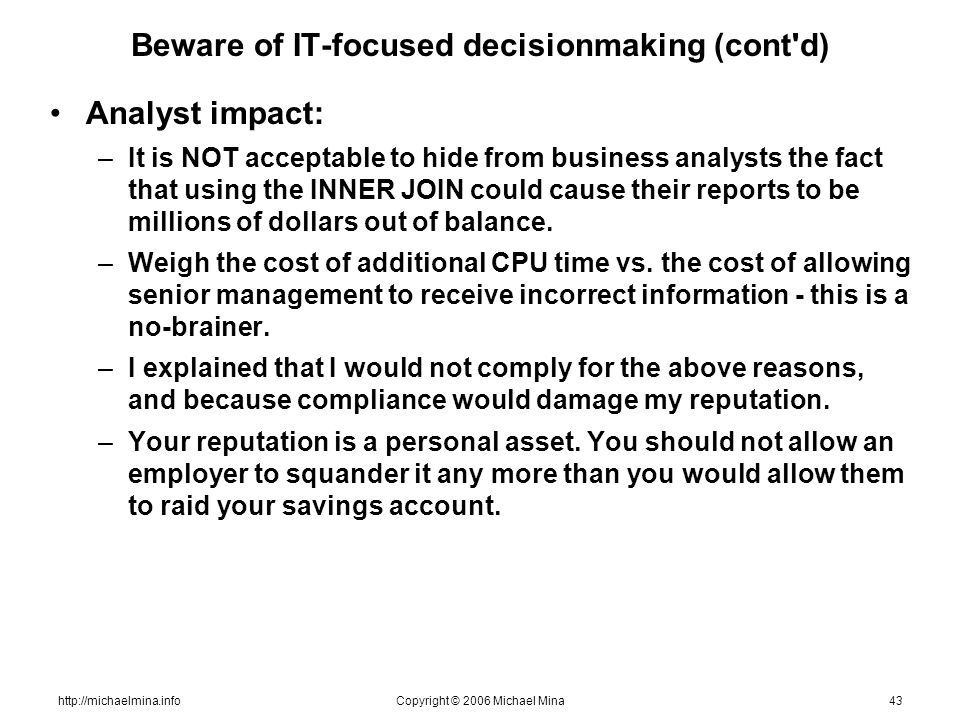 http://michaelmina.infoCopyright © 2006 Michael Mina43 Beware of IT-focused decisionmaking (cont'd) Analyst impact: –It is NOT acceptable to hide from
