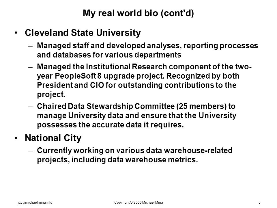 http://michaelmina.infoCopyright © 2006 Michael Mina5 My real world bio (cont'd) Cleveland State University –Managed staff and developed analyses, rep