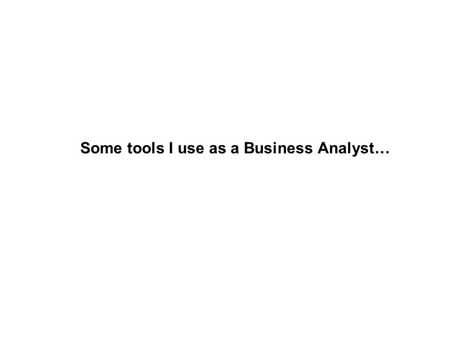 Some tools I use as a Business Analyst…