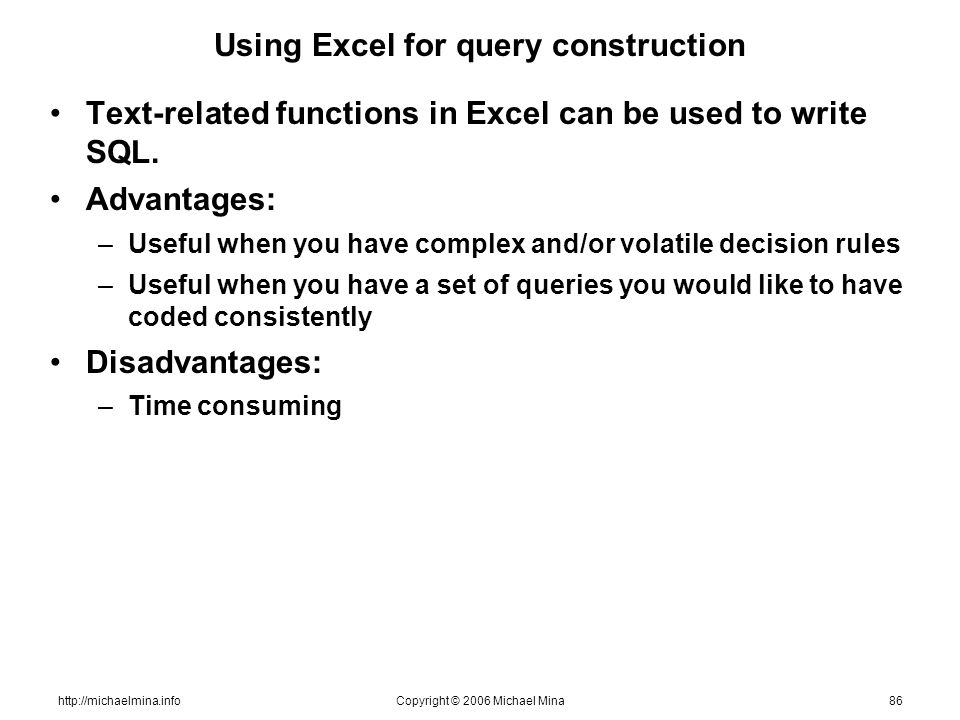 http://michaelmina.infoCopyright © 2006 Michael Mina86 Using Excel for query construction Text-related functions in Excel can be used to write SQL. Ad