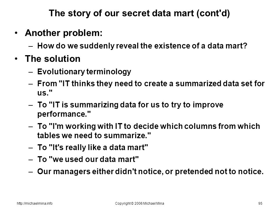 http://michaelmina.infoCopyright © 2006 Michael Mina95 The story of our secret data mart (cont'd) Another problem: –How do we suddenly reveal the exis