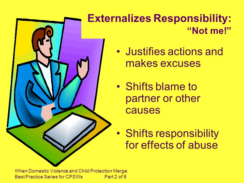 When Domestic Violence and Child Protection Merge: Best Practice Series for CPSWs Part 2 of 6 Externalizes Responsibility: Not me.