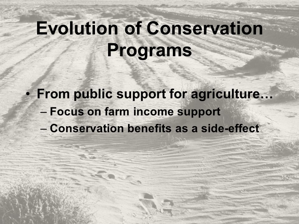 Conservation Security Program Practices nutrient management integrated pest management water conservation grazing, pasture, range management soil conservation, residue management invasive species management fish & wildlife habitat & management air quality management energy conservation measures biological resource conservation & regeneration contour farming strip and cover cropping controlled rotational grazing resource conserving crop rotation conversion of portion of cropland from soil depleting to soil conserving use partial field conservation practices native grass & prairie protection any other practices the Secretary determines appropriate and comparable to the other practices