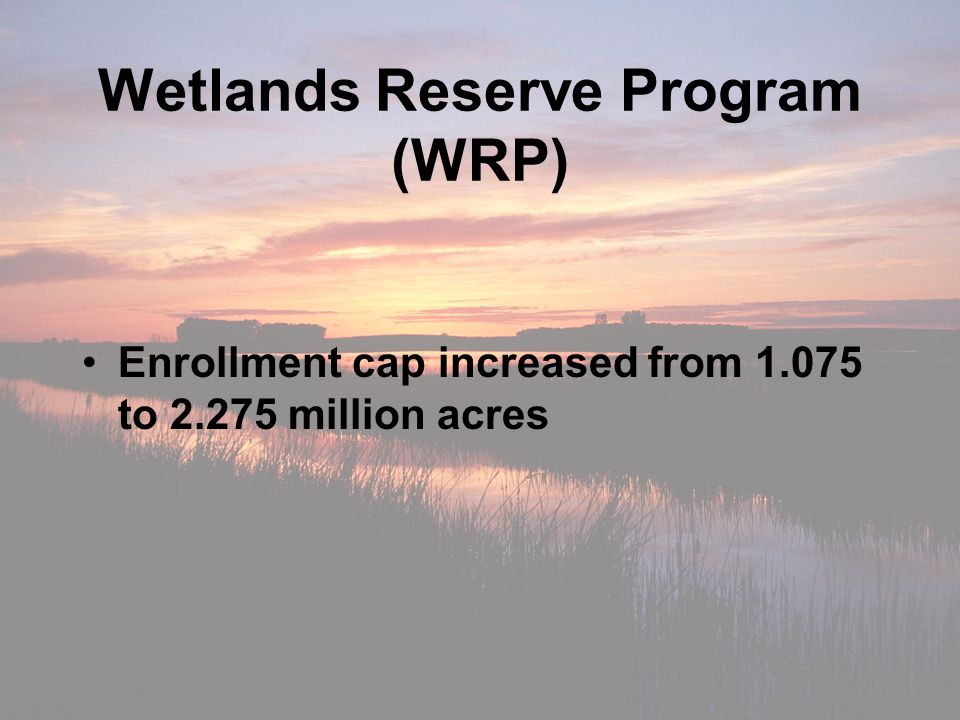 Wetlands Reserve Program (WRP) Enrollment cap increased from 1.075 to 2.275 million acres