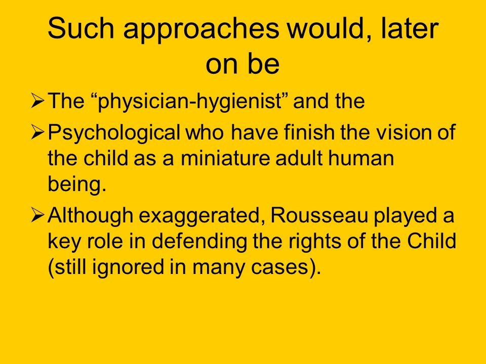 Such approaches would, later on be The physician-hygienist and the Psychological who have finish the vision of the child as a miniature adult human being.