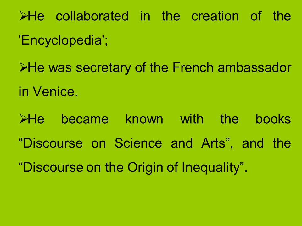 He collaborated in the creation of the Encyclopedia ; He was secretary of the French ambassador in Venice.