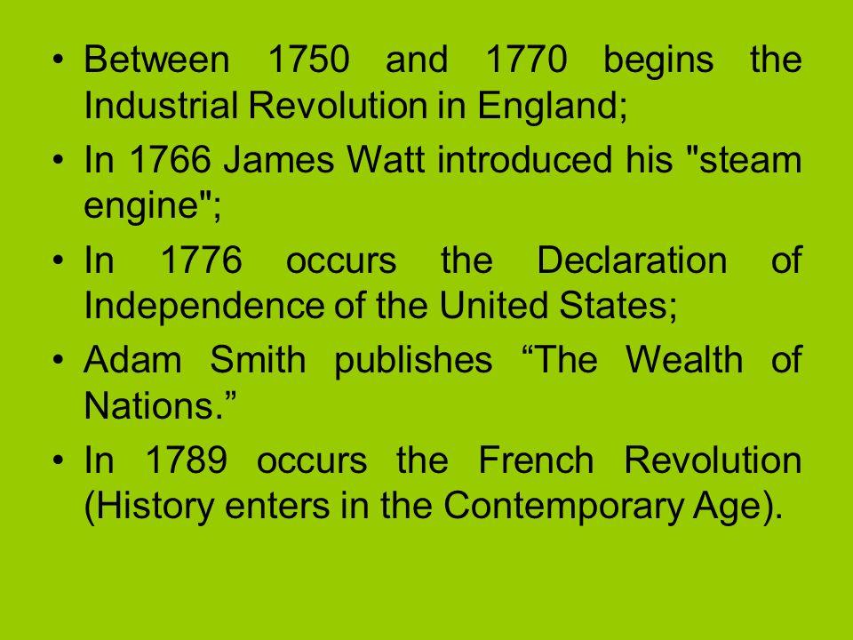 Between 1750 and 1770 begins the Industrial Revolution in England; In 1766 James Watt introduced his