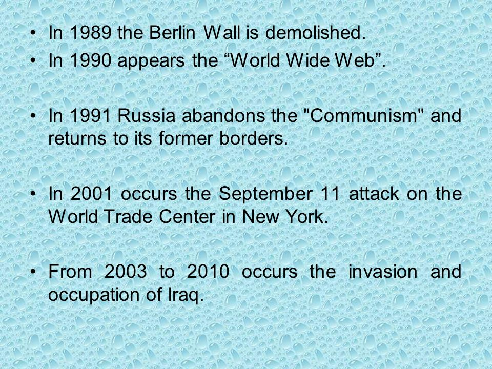 In 1989 the Berlin Wall is demolished. In 1990 appears the World Wide Web. In 1991 Russia abandons the