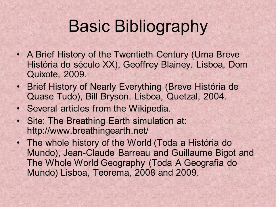 Basic Bibliography A Brief History of the Twentieth Century (Uma Breve História do século XX), Geoffrey Blainey. Lisboa, Dom Quixote, 2009. Brief Hist