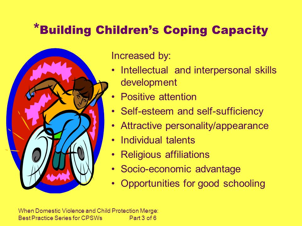 When Domestic Violence and Child Protection Merge: Best Practice Series for CPSWs Part 3 of 6 * Building Childrens Coping Capacity Increased by: Intel