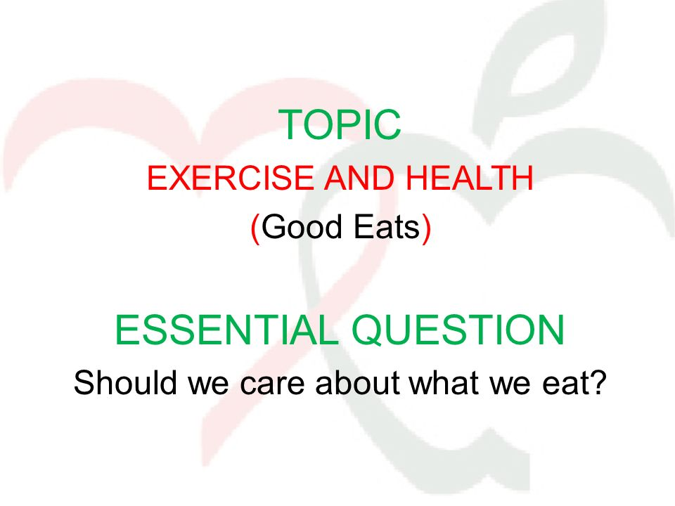 TOPIC EXERCISE AND HEALTH (Good Eats) ESSENTIAL QUESTION Should we care about what we eat?