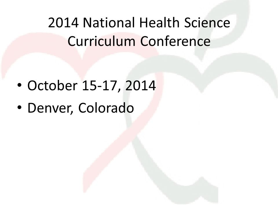 2014 National Health Science Curriculum Conference October 15-17, 2014 Denver, Colorado