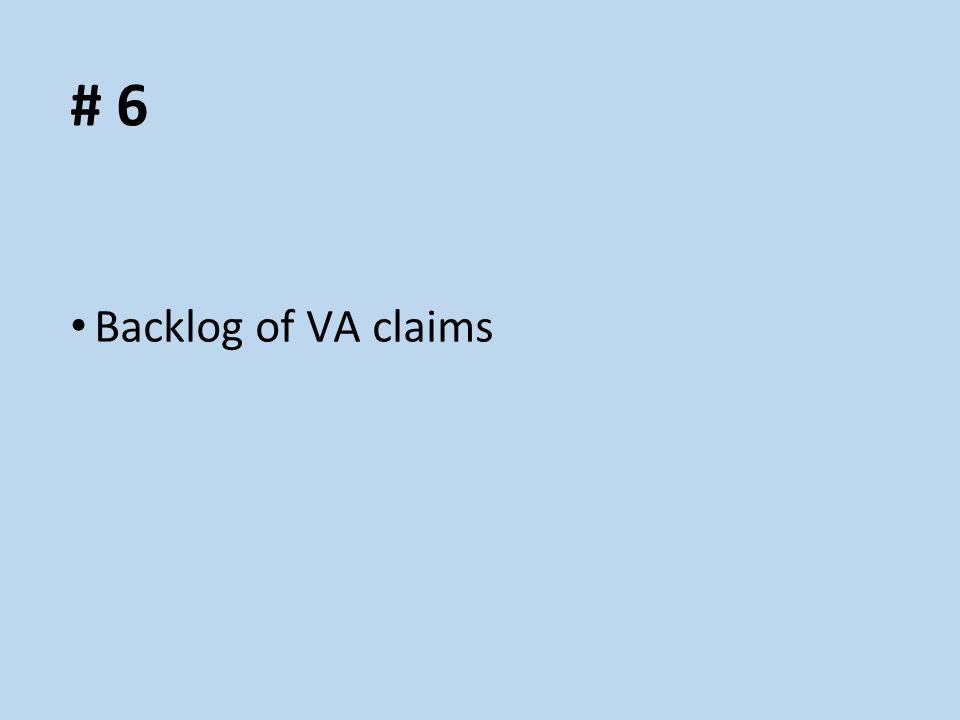 # 6 Backlog of VA claims