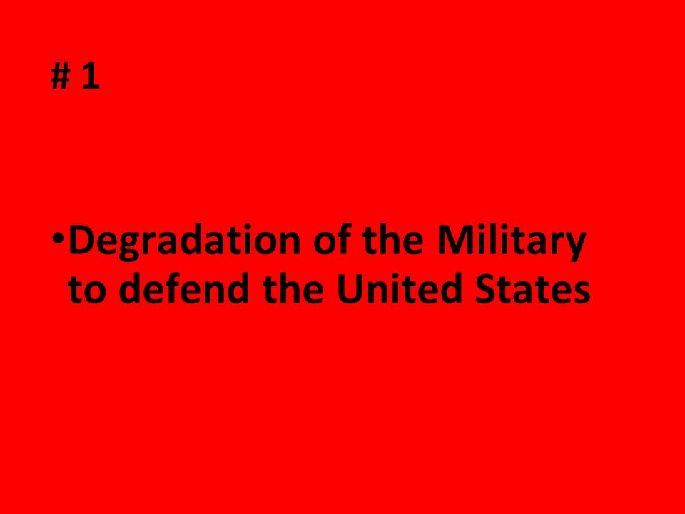 # 1 Degradation of the Military to defend the United States