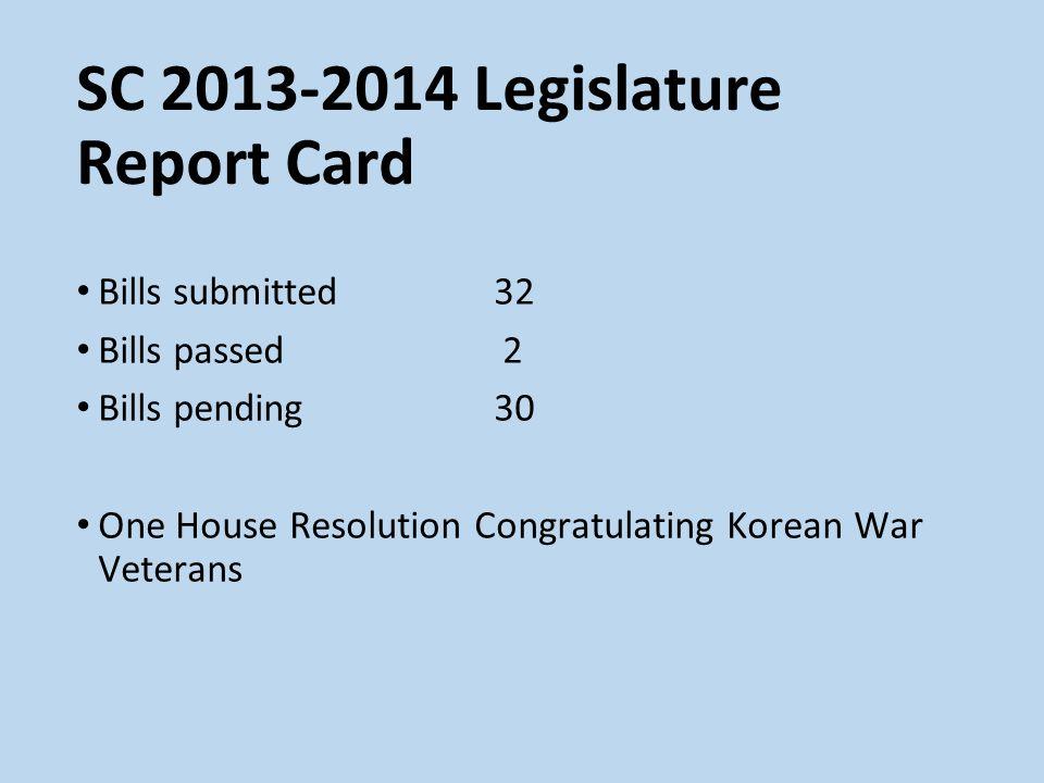 SC 2013-2014 Legislature Report Card Bills submitted32 Bills passed 2 Bills pending30 One House Resolution Congratulating Korean War Veterans