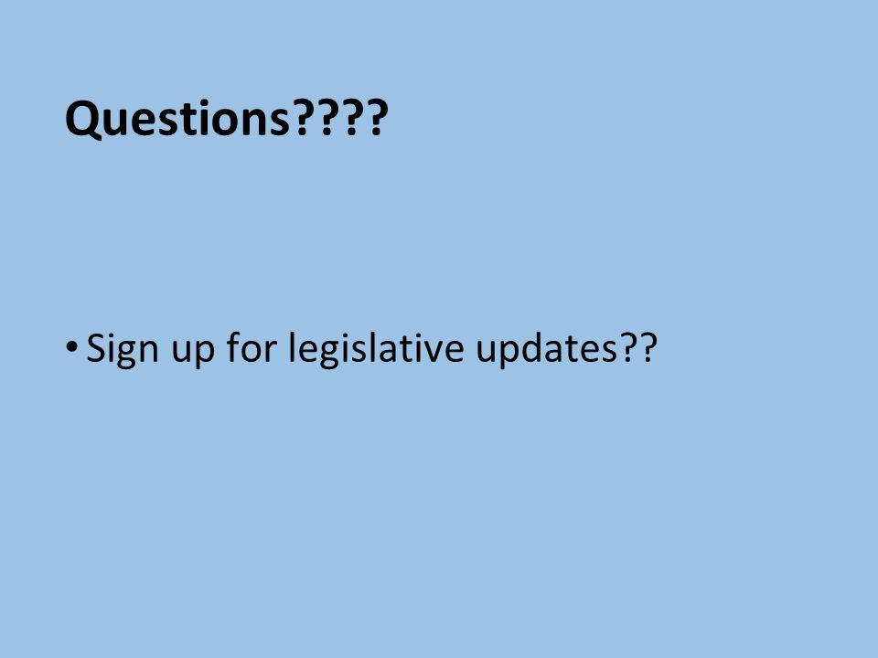 Questions???? Sign up for legislative updates??