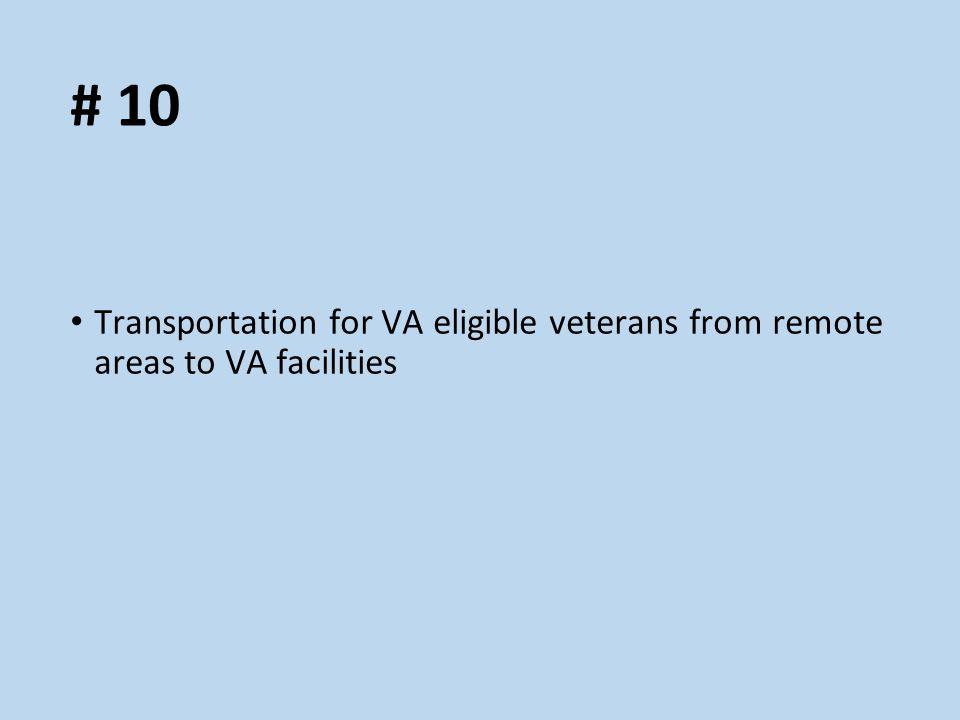 # 10 Transportation for VA eligible veterans from remote areas to VA facilities