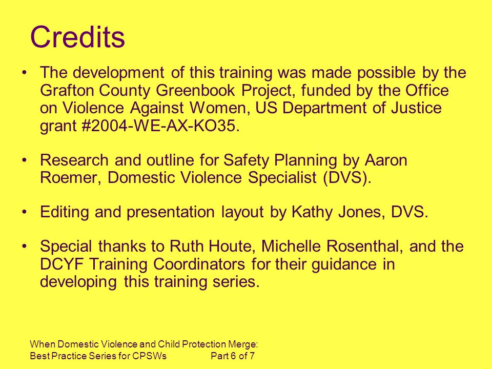 When Domestic Violence and Child Protection Merge: Best Practice Series for CPSWs Part 6 of 7 Credits The development of this training was made possib