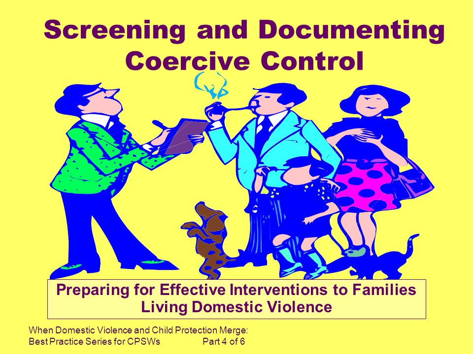 When Domestic Violence and Child Protection Merge: Best Practice Series for CPSWs Part 4 of 6 Screening and Documenting Coercive Control Preparing for