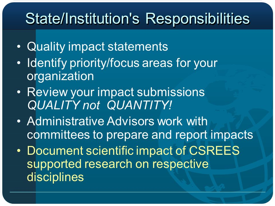 State/Institution s Responsibilities Quality impact statements Identify priority/focus areas for your organization Review your impact submissions QUALITY not QUANTITY.