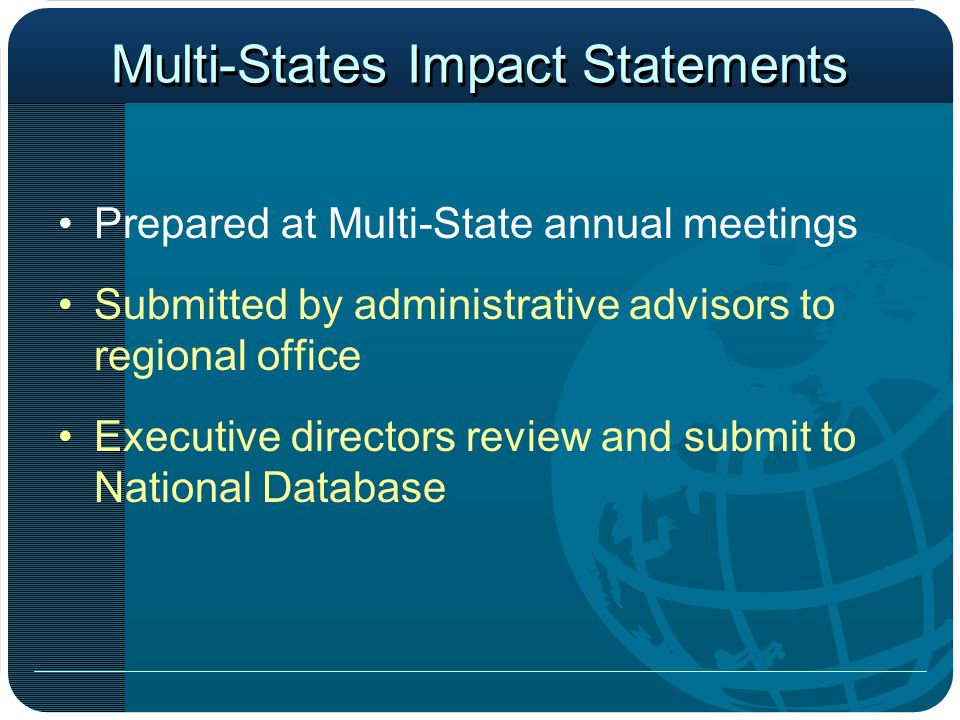 Multi-States Impact Statements Prepared at Multi-State annual meetings Submitted by administrative advisors to regional office Executive directors rev
