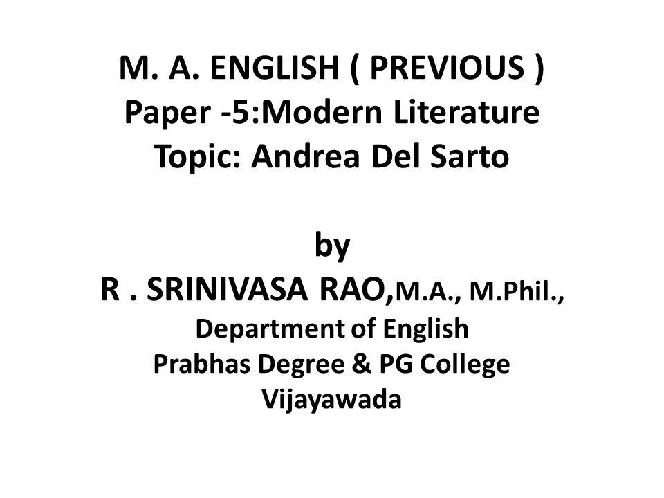 M. A. ENGLISH ( PREVIOUS ) Paper -5:Modern Literature Topic: Andrea Del Sarto by R. SRINIVASA RAO, M.A., M.Phil., Department of English Prabhas Degree