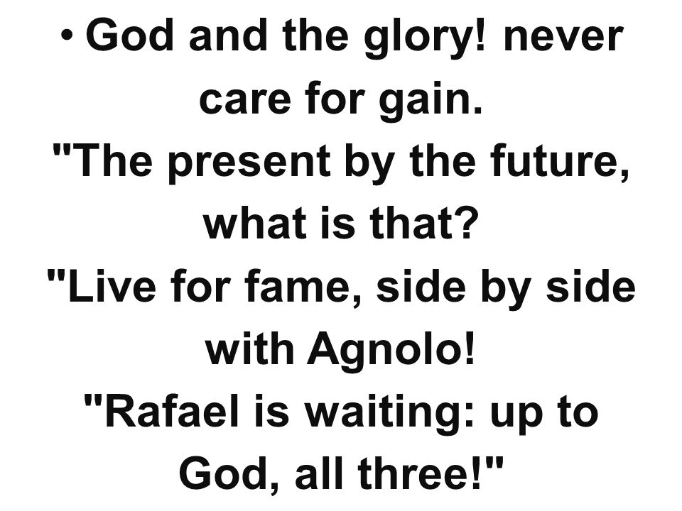 God and the glory! never care for gain.