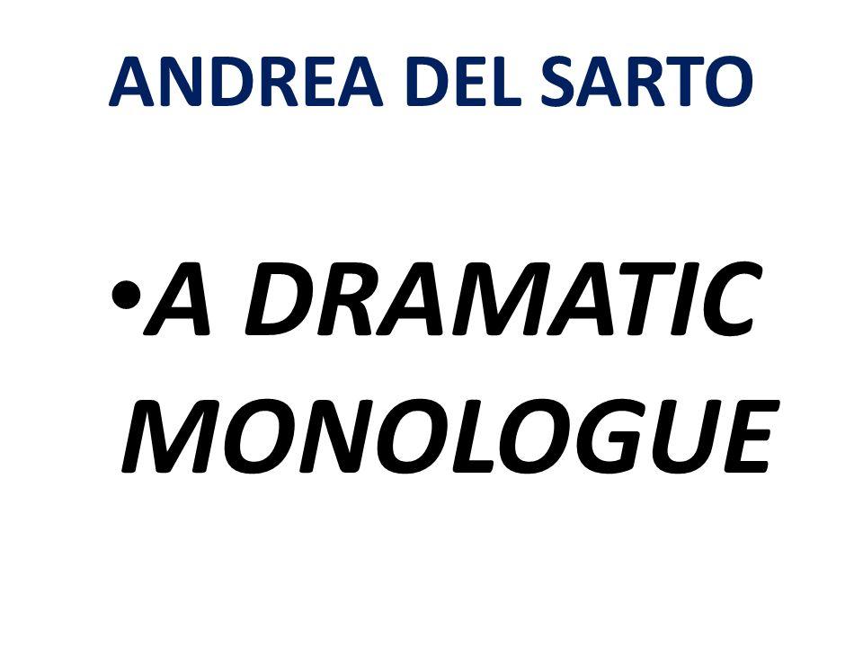 ANDREA DEL SARTO A DRAMATIC MONOLOGUE