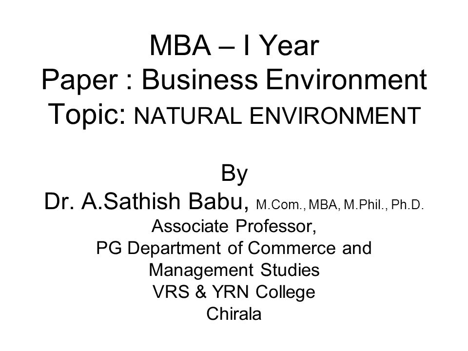 MBA – I Year Paper : Business Environment Topic: NATURAL ENVIRONMENT By Dr.