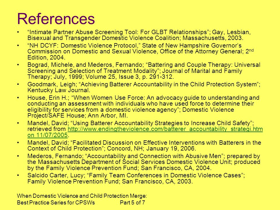 When Domestic Violence and Child Protection Merge: Best Practice Series for CPSWs Part 5 of 7 References Intimate Partner Abuse Screening Tool: For GLBT Relationships; Gay, Lesbian, Bisexual and Transgender Domestic Violence Coalition; Massachusetts, 2003.