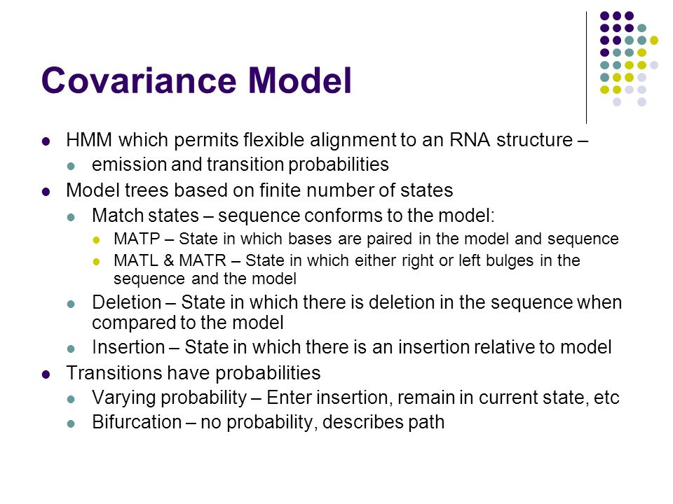 Covariance Model HMM which permits flexible alignment to an RNA structure – emission and transition probabilities Model trees based on finite number o