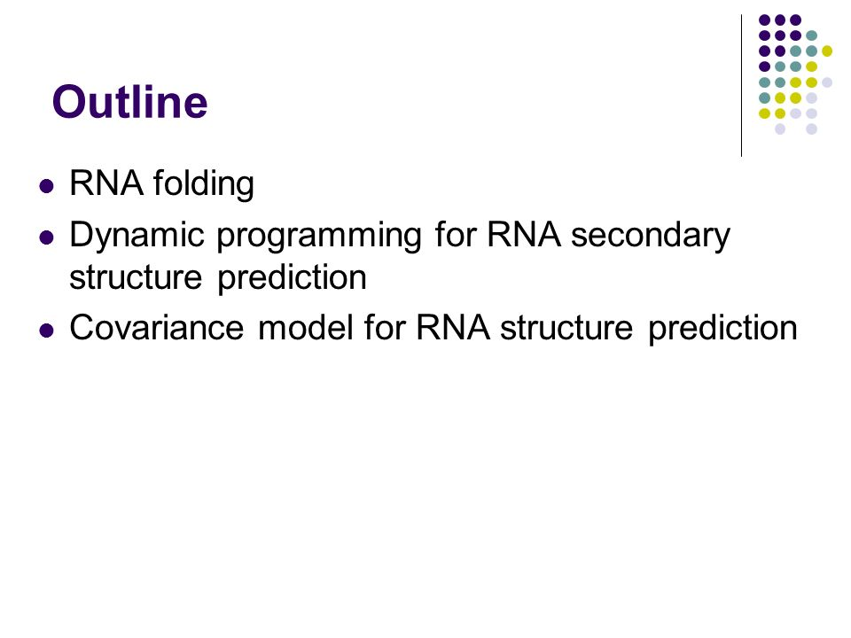 Outline RNA folding Dynamic programming for RNA secondary structure prediction Covariance model for RNA structure prediction