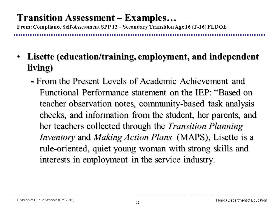16 Division of Public Schools (PreK -12) Florida Department of Education Transition Assessment – Examples… Transition Assessment – Examples… From: Com